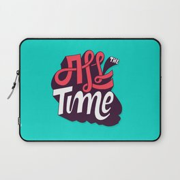 All The Time Laptop Sleeve