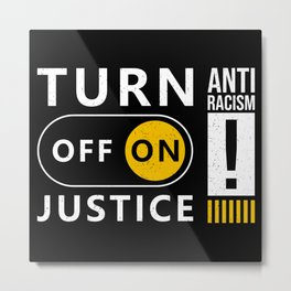 Turn on Justice Button - Against Racism Metal Print