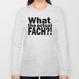 What the actual fach?! Long Sleeve T-shirt