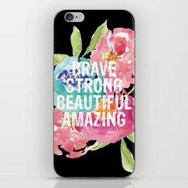 Brave, Strong, Beautiful, Amazing iPhone Skin
