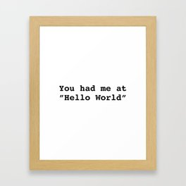 "You had me at ""Hello World"" Framed Art Print"