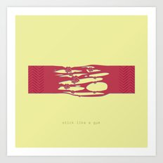 Stick like a gum Art Print