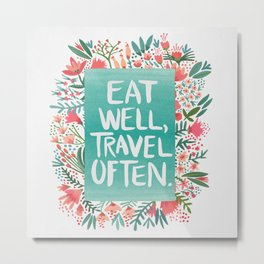 Eat Well, Travel Often Bouquet Metal Print