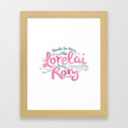 You're the Lorelai to My Rory Framed Art Print
