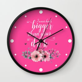 I Wear Heels Bigger Than Your Dick, Funny Quote Wall Clock