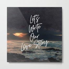 Let's Write Our Love Story Metal Print