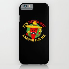 Never Hot Enough For Me iPhone Case