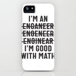 Engineer. I'm Good With Math iPhone Case