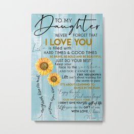 To my Daughter poster - Never forget that - I Love you - Just Do your best - mom Metal Print