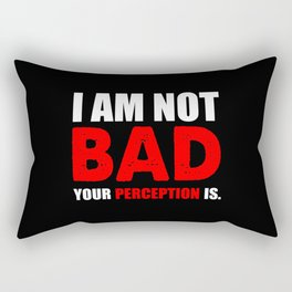 I am not bad funny quote Rectangular Pillow