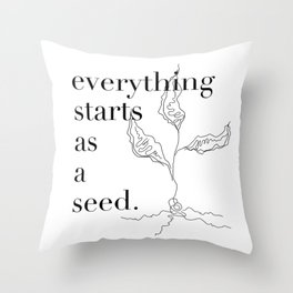 Everything Starts As A Seed Throw Pillow