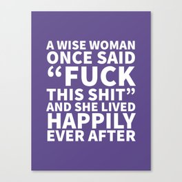 A Wise Woman Once Said Fuck This Shit (Ultra Violet) Canvas Print