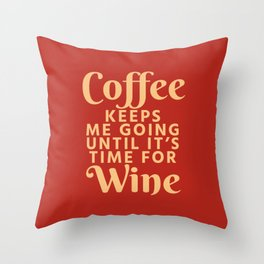 Coffee Keeps Me Going Until It's Time For Wine (Crimson) Throw Pillow