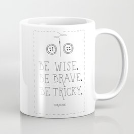 Be Wise Be Brave Be Tricky Coffee Mug