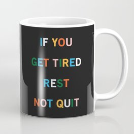 If You Get Tired Rest Not Quit Coffee Mug