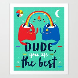 Dude, You Are The Best Art Print