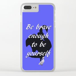 Be Brave Enough to Be Yourself Clear iPhone Case