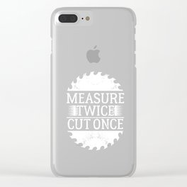 Measure Twice Cut Once Wood Cutter Wood Carver Wood Cutting Machine Gift Clear iPhone Case