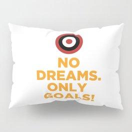 No DREAMS.Only GOALS! Pillow Sham