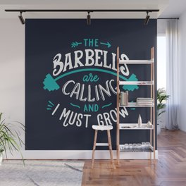 The Barbells Are Calling And I Must Grow Wall Mural