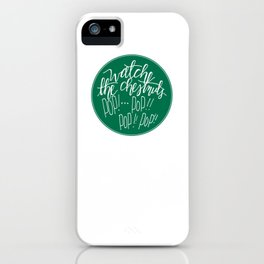 Watch the Chestnuts Pop iPhone Case