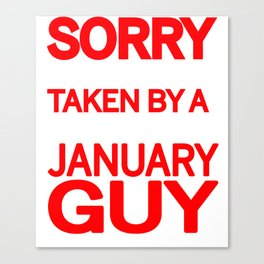 sorry i am already taken by a smart sexy january guy and yes he bought me this shirt Canvas Print
