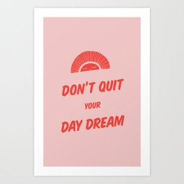 Don't Quit Your Daydream - 2 Art Print