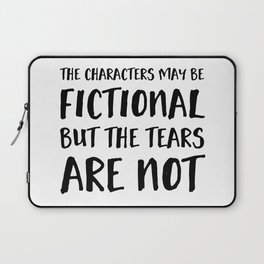 The Characters May Be Fictional But The Tears Are Not  Laptop Sleeve