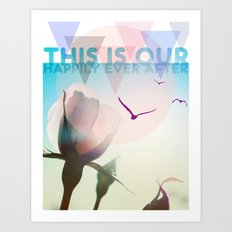 THIS IS OUR HAPPILY EVER AFTER Art Print