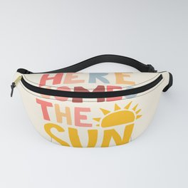 Here Comes the Sun Quote Fanny Pack