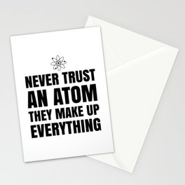 NEVER TRUST AN ATOM THEY MAKE UP EVERYTHING Stationery Cards