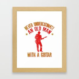 Never Underestimate An Old Man With A Guitar print Framed Art Print