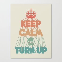 KEEP CALM and TURN UP Canvas Print