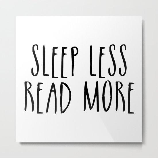 Sleep less, read more Metal Print