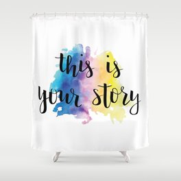 This Is Your Story Calligraphy with Rainbow Watercolor Splash Shower Curtain