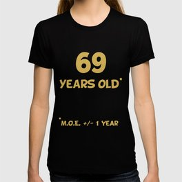 aff398b6 69 Years Old Plus Or Minus 1 Year Funny 70th Birthday T-shirt
