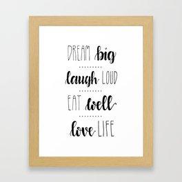 Dream Big, Laugh Loud, Eat Well, Love Life Framed Art Print