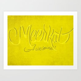 Meerkat is an awesome place  Art Print