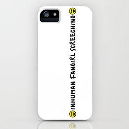 Inhuman Fangirl Screeching iPhone Case