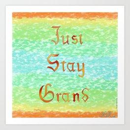 just stay grand Art Print