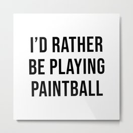 I'd Rather Be Playing Paintball Metal Print