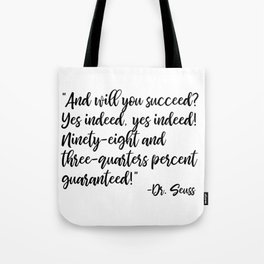 And will you succeed? Yes indeed, yes indeed! Tote Bag