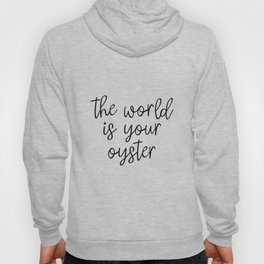 The World is Your Oyster, Style Wisdom, Motivational Quote, Inspirational Quote, Gift Idea, Art Hoody