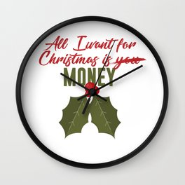 All I Want For Christmas Is Money Not You Funny Design Wall Clock