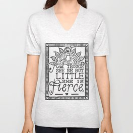 """And though she be but little she is fierce."" Unisex V-Neck"