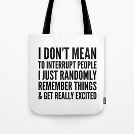 I DON'T MEAN TO INTERRUPT PEOPLE Tote Bag