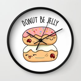 Donut Be Jelly Cute Jelly Donut Pun Wall Clock