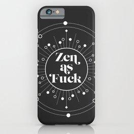 Zen as Fuck iPhone Case