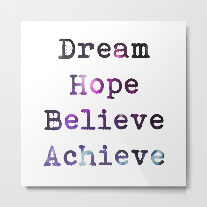 Dream Hope Believe Achieve  Metal Print