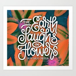 EARTH LAUGHS IN FLOWERS (HAND LETTERING AND FLOWER POP ART) Art Print
